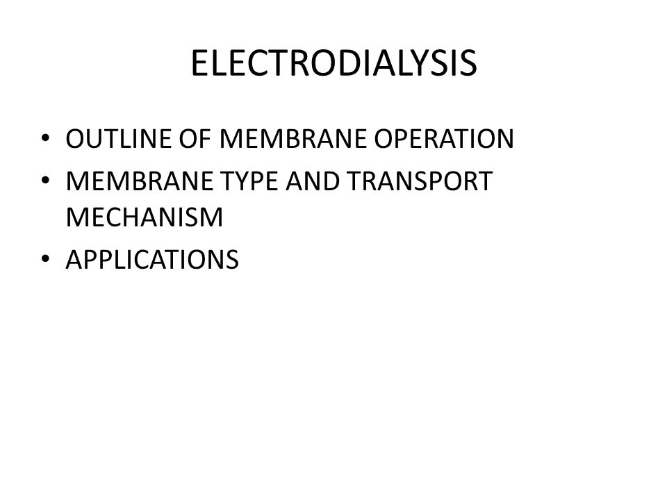 ELECTRODIALYSIS OUTLINE OF MEMBRANE OPERATION