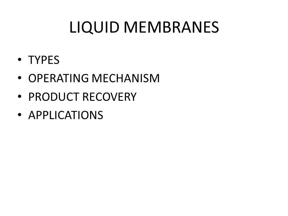 LIQUID MEMBRANES TYPES OPERATING MECHANISM PRODUCT RECOVERY