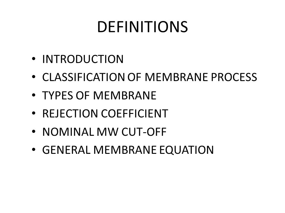 DEFINITIONS INTRODUCTION CLASSIFICATION OF MEMBRANE PROCESS