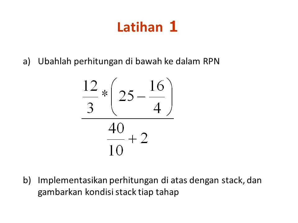 Latihan 1 Ubahlah perhitungan di bawah ke dalam RPN