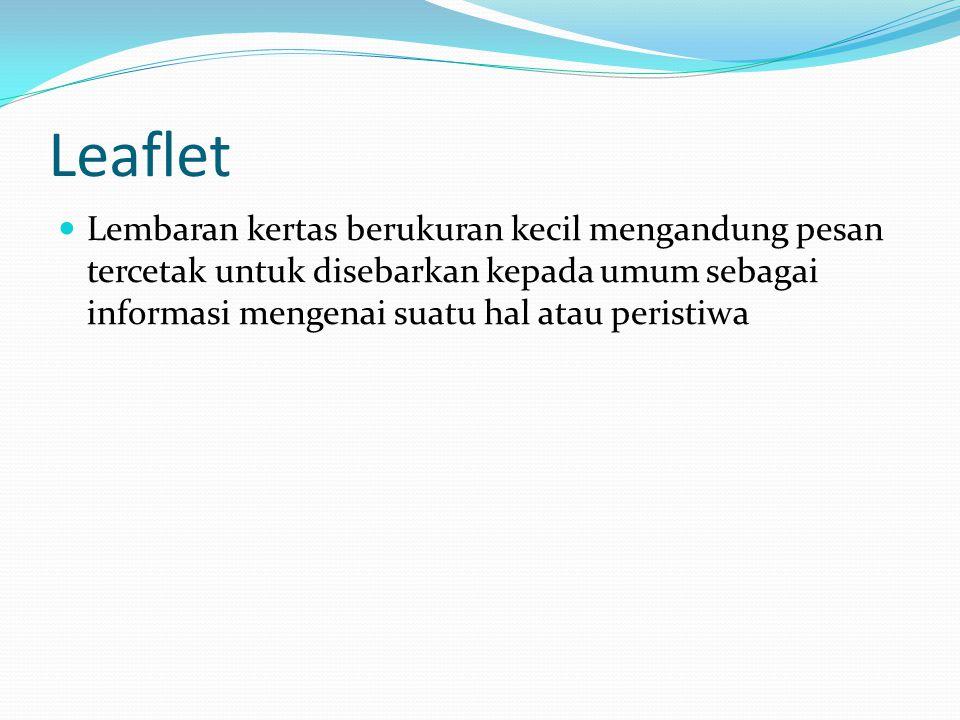 Leaflet Lembaran kertas berukuran kecil mengandung pesan tercetak untuk disebarkan kepada umum sebagai informasi mengenai suatu hal atau peristiwa.