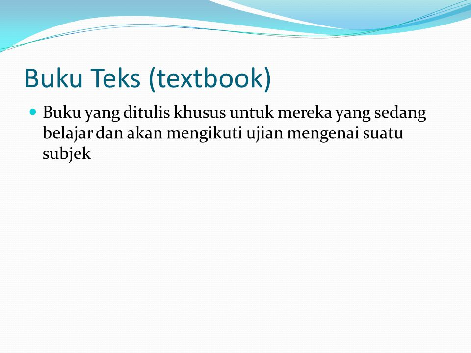 Buku Teks (textbook) Buku yang ditulis khusus untuk mereka yang sedang belajar dan akan mengikuti ujian mengenai suatu subjek.
