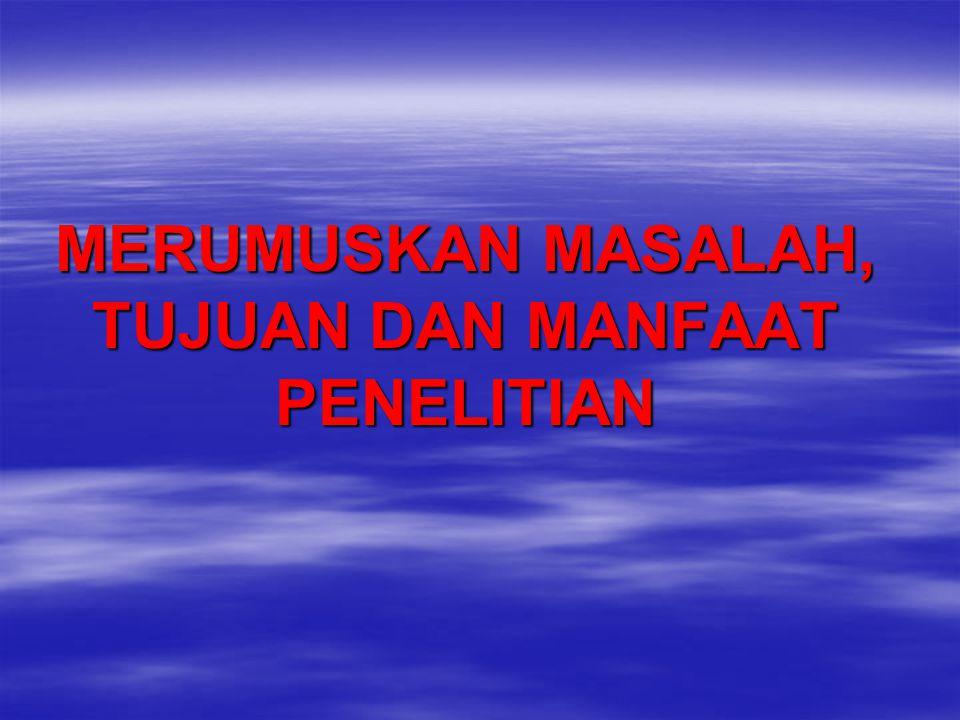 MERUMUSKAN MASALAH, TUJUAN DAN MANFAAT PENELITIAN