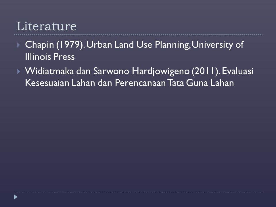 Literature Chapin (1979). Urban Land Use Planning, University of Illinois Press.