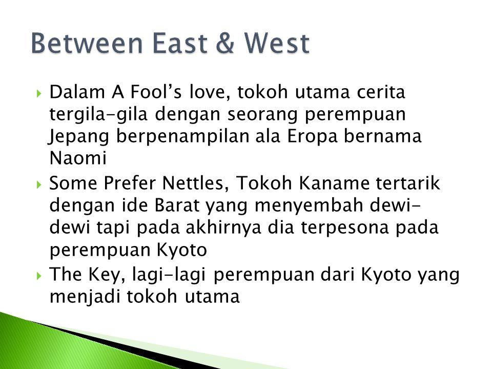 Between East & West Dalam A Fool's love, tokoh utama cerita tergila-gila dengan seorang perempuan Jepang berpenampilan ala Eropa bernama Naomi.