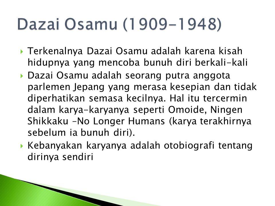 Dazai Osamu (1909-1948) Terkenalnya Dazai Osamu adalah karena kisah hidupnya yang mencoba bunuh diri berkali-kali.