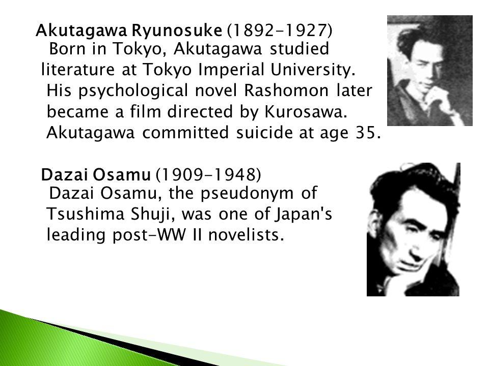 Akutagawa Ryunosuke (1892-1927) Born in Tokyo, Akutagawa studied literature at Tokyo Imperial University.
