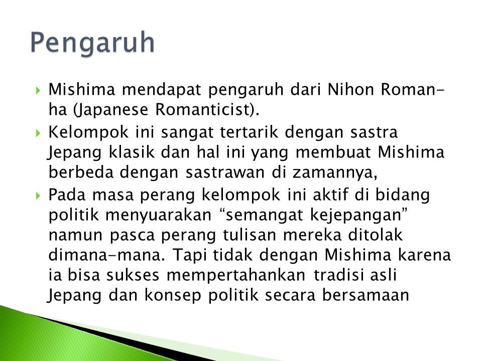 Pengaruh Mishima mendapat pengaruh dari Nihon Roman- ha (Japanese Romanticist).