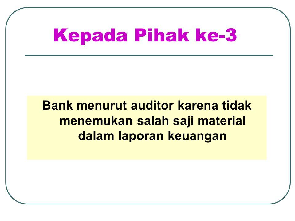Kepada Pihak ke-3 Bank menurut auditor karena tidak menemukan salah saji material dalam laporan keuangan.