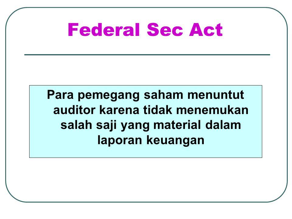 Federal Sec Act Para pemegang saham menuntut auditor karena tidak menemukan salah saji yang material dalam laporan keuangan.