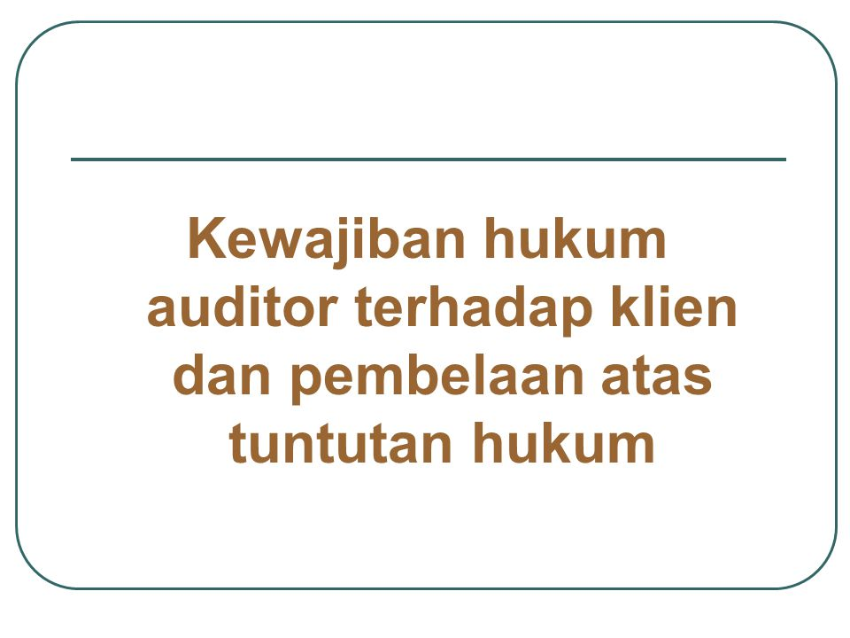 Kewajiban hukum auditor terhadap klien dan pembelaan atas tuntutan hukum