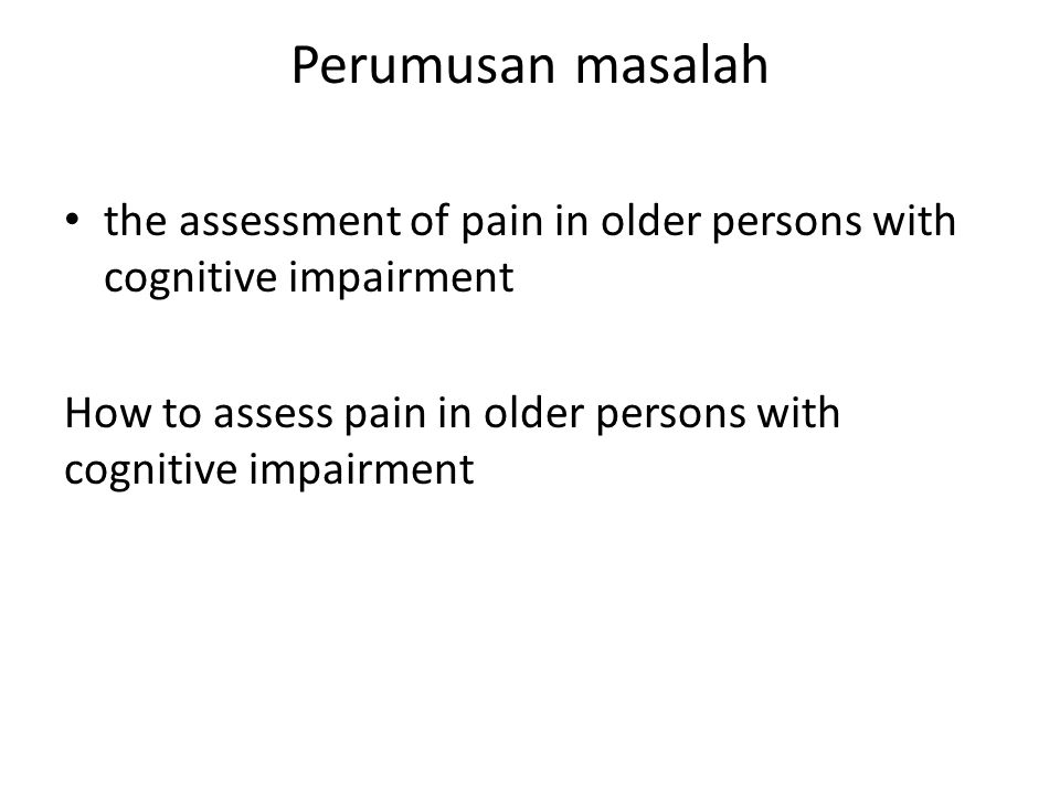 Perumusan masalah the assessment of pain in older persons with cognitive impairment.
