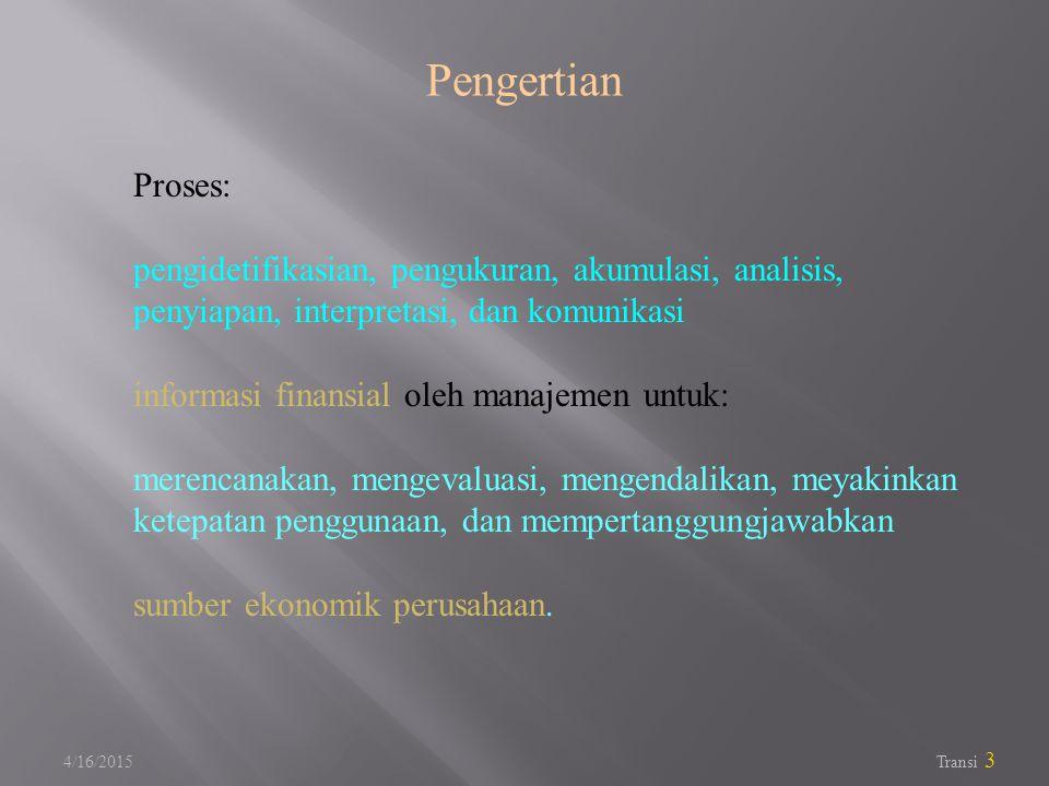 Pengertian Proses: pengidetifikasian, pengukuran, akumulasi, analisis, penyiapan, interpretasi, dan komunikasi.