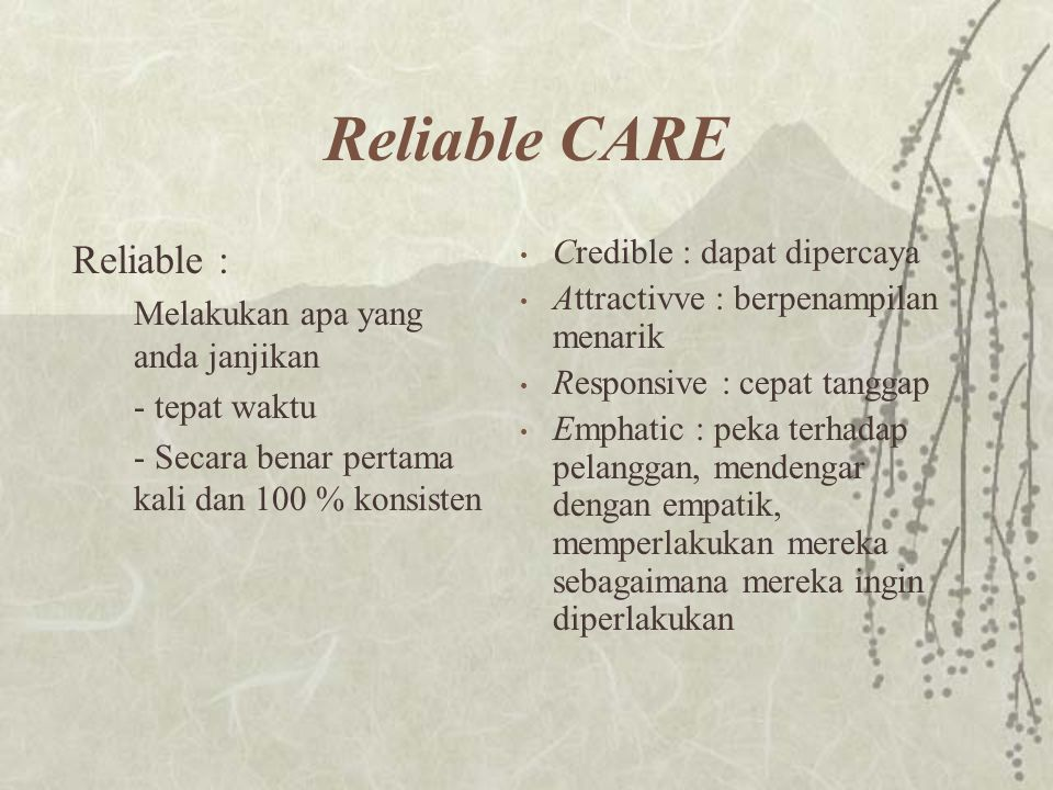Reliable CARE Reliable : Credible : dapat dipercaya