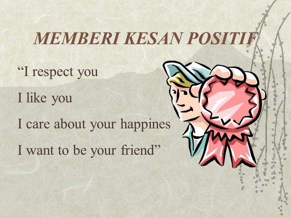 MEMBERI KESAN POSITIF I respect you I like you