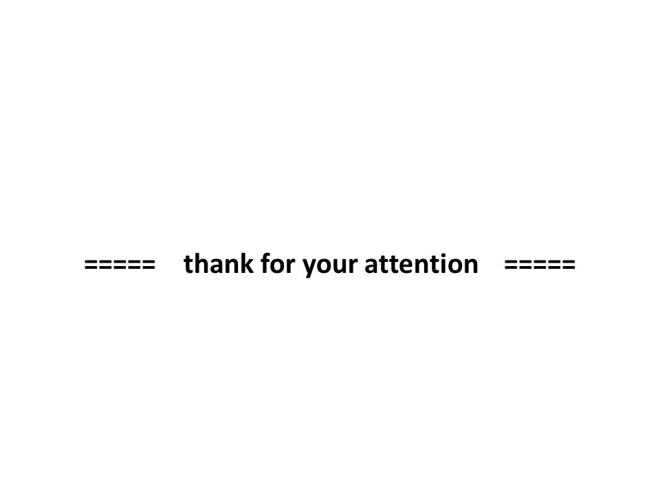 ===== thank for your attention =====