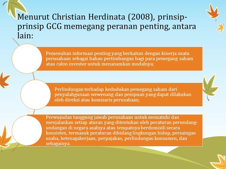 Menurut Christian Herdinata (2008), prinsip-prinsip GCG memegang peranan penting, antara lain: