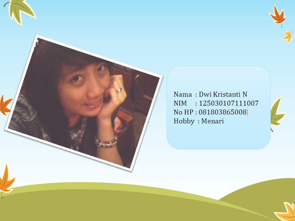 Nama : Dwi Kristanti N NIM : 125030107111007 No HP : 081803865008l Hobby : Menari