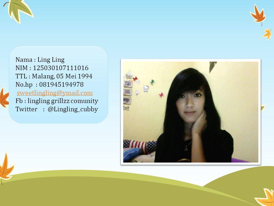 Nama : Ling Ling NIM : 125030107111016. TTL : Malang, 05 Mei 1994. No.hp : 081945194978. sweetlingling@ymail.com.