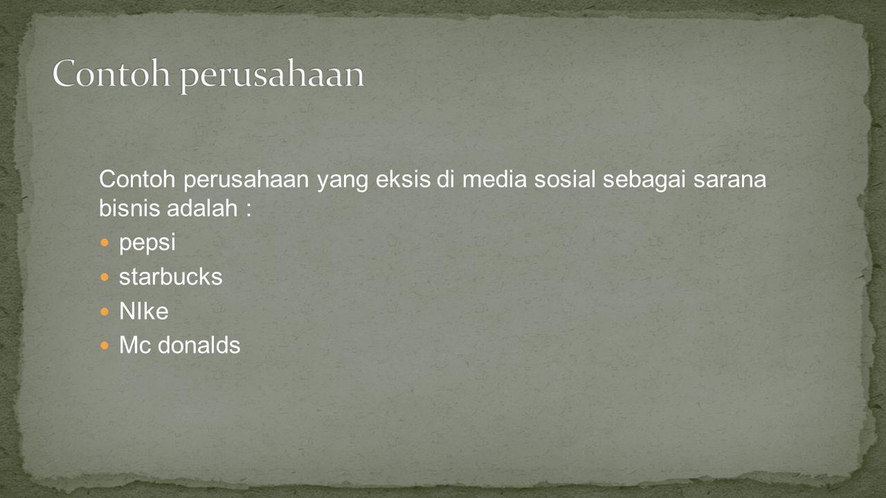 Contoh perusahaan Contoh perusahaan yang eksis di media sosial sebagai sarana bisnis adalah : pepsi.