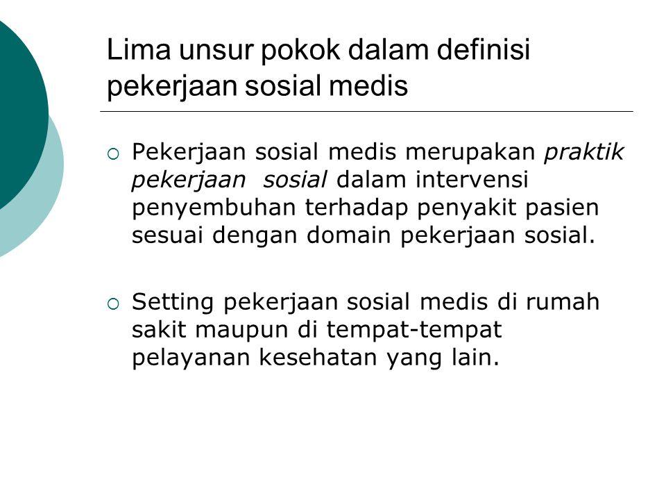 Lima unsur pokok dalam definisi pekerjaan sosial medis