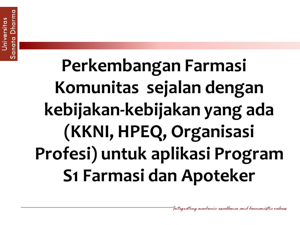 Perkembangan Farmasi Komunitas sejalan dengan kebijakan-kebijakan yang ada (KKNI, HPEQ, Organisasi Profesi) untuk aplikasi Program S1 Farmasi dan Apoteker