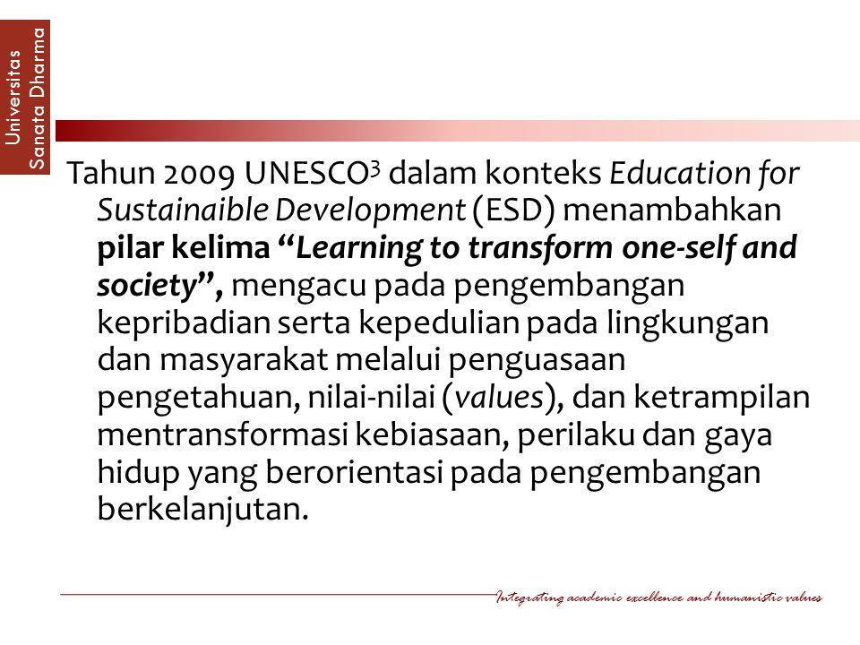 Tahun 2009 UNESCO3 dalam konteks Education for Sustainaible Development (ESD) menambahkan pilar kelima Learning to transform one-self and society , mengacu pada pengembangan kepribadian serta kepedulian pada lingkungan dan masyarakat melalui penguasaan pengetahuan, nilai-nilai (values), dan ketrampilan mentransformasi kebiasaan, perilaku dan gaya hidup yang berorientasi pada pengembangan berkelanjutan.