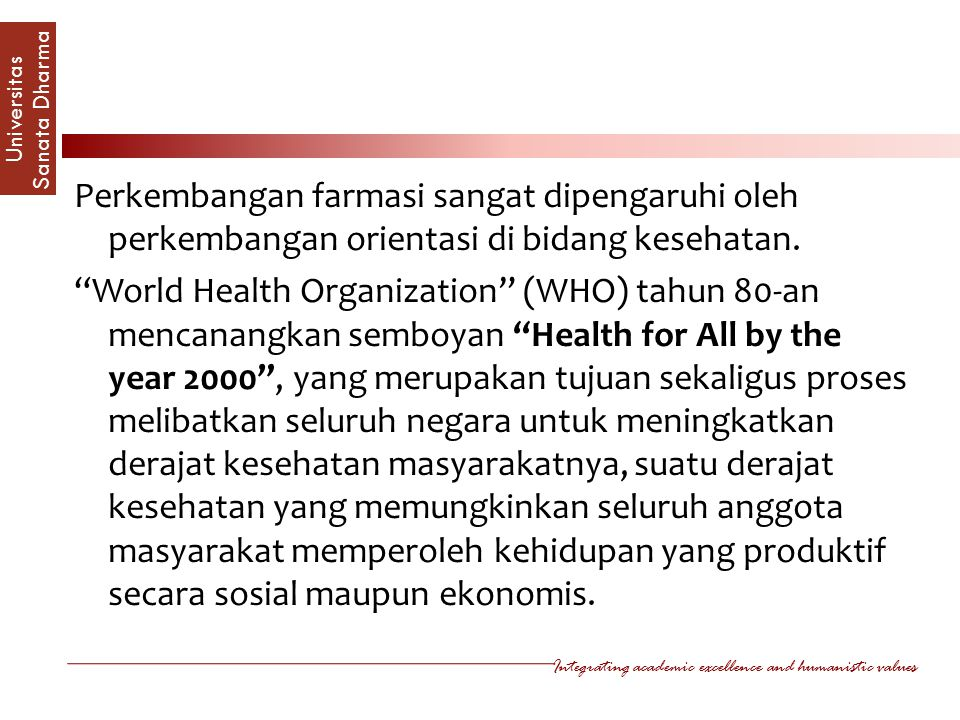 Perkembangan farmasi sangat dipengaruhi oleh perkembangan orientasi di bidang kesehatan.