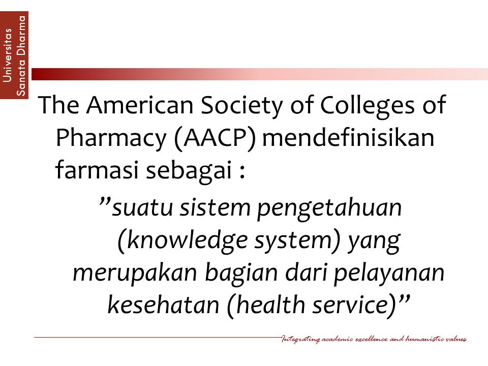The American Society of Colleges of Pharmacy (AACP) mendefinisikan farmasi sebagai : suatu sistem pengetahuan (knowledge system) yang merupakan bagian dari pelayanan kesehatan (health service)