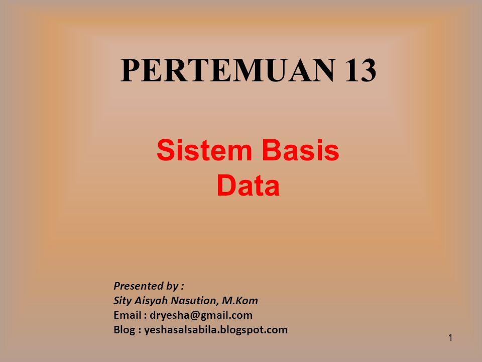 PERTEMUAN 13 Sistem Basis Data Presented by :
