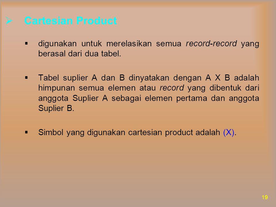 Cartesian Product digunakan untuk merelasikan semua record-record yang berasal dari dua tabel.