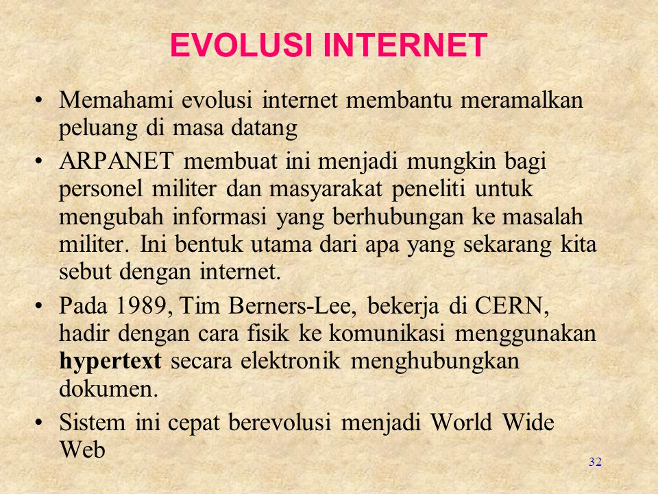 EVOLUSI INTERNET Memahami evolusi internet membantu meramalkan peluang di masa datang.