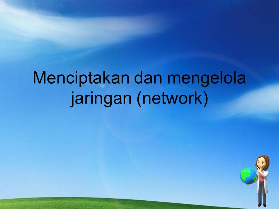 Menciptakan dan mengelola jaringan (network)