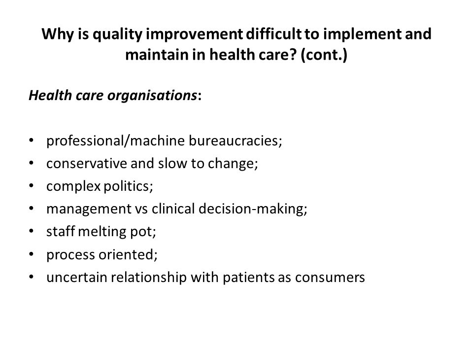 Why is quality improvement difficult to implement and maintain in health care (cont.)