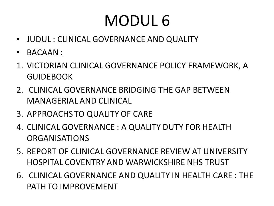 MODUL 6 JUDUL : CLINICAL GOVERNANCE AND QUALITY BACAAN :