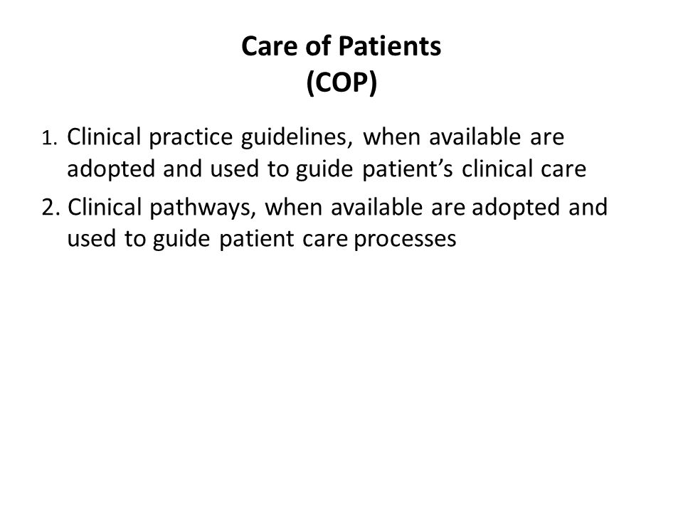 Care of Patients (COP) 1. Clinical practice guidelines, when available are adopted and used to guide patient's clinical care.