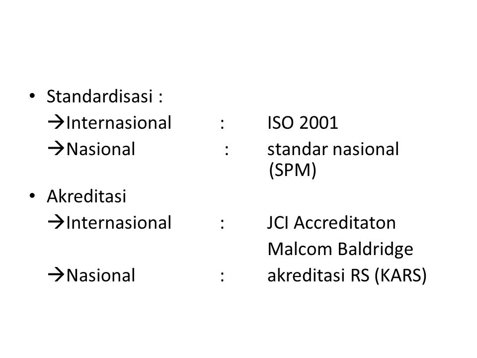 Standardisasi : Internasional : ISO 2001. Nasional : standar nasional (SPM) Akreditasi.