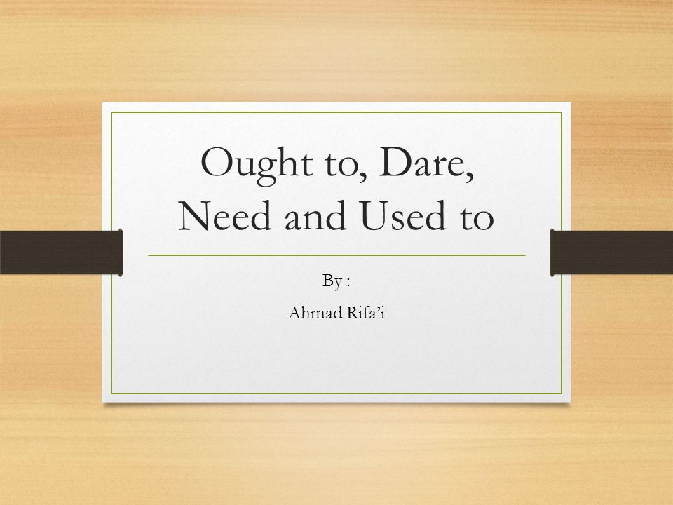 Ought to, Dare, Need and Used to