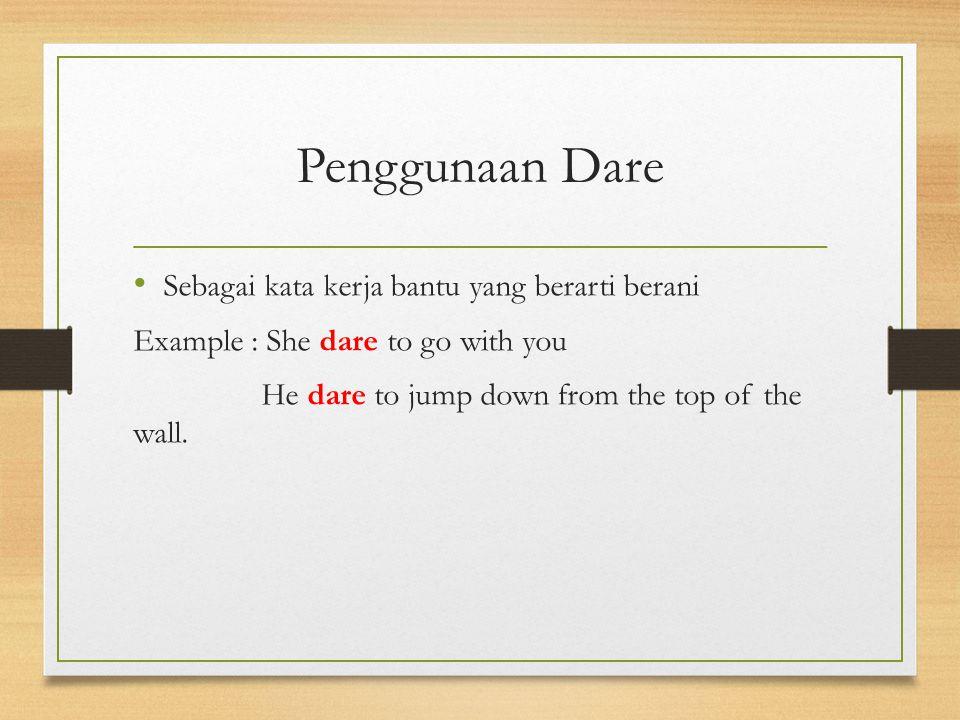 Penggunaan Dare Sebagai kata kerja bantu yang berarti berani