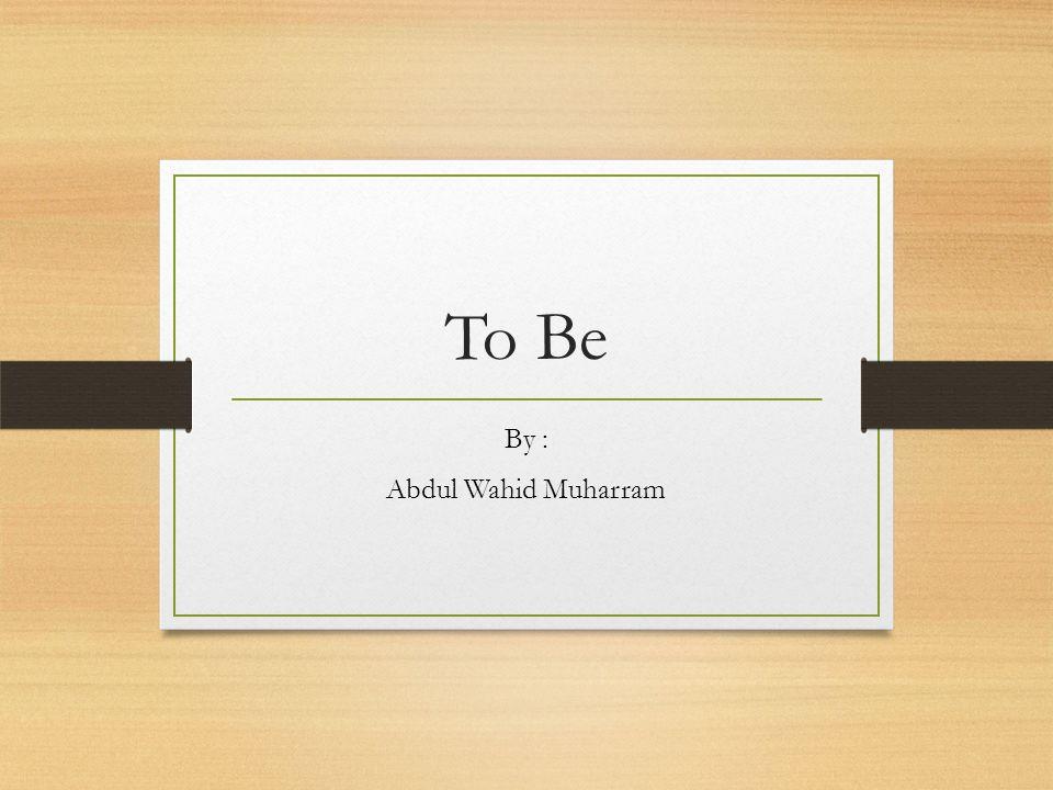 By : Abdul Wahid Muharram