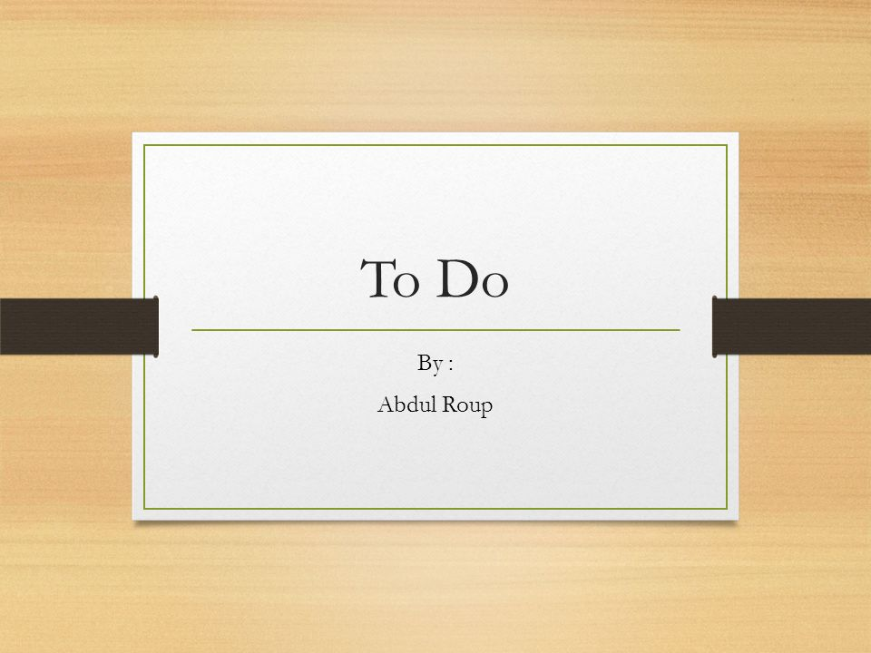 To Do By : Abdul Roup