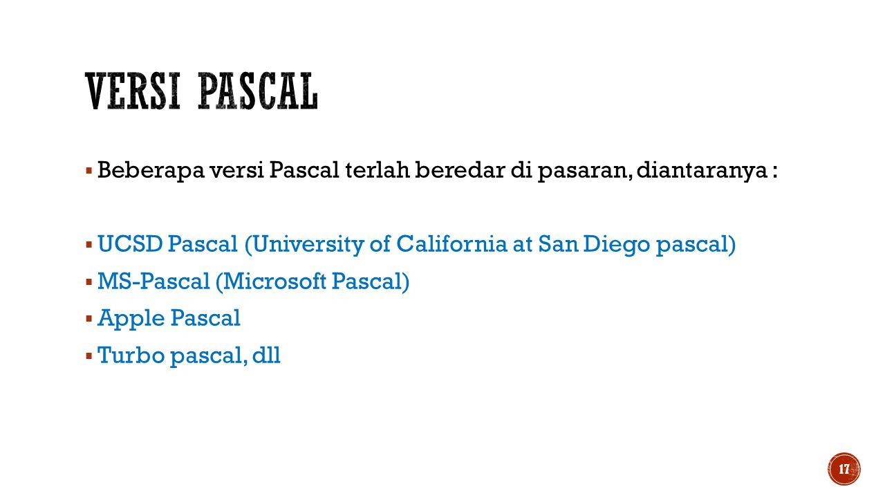 Versi pascal Beberapa versi Pascal terlah beredar di pasaran, diantaranya : UCSD Pascal (University of California at San Diego pascal)