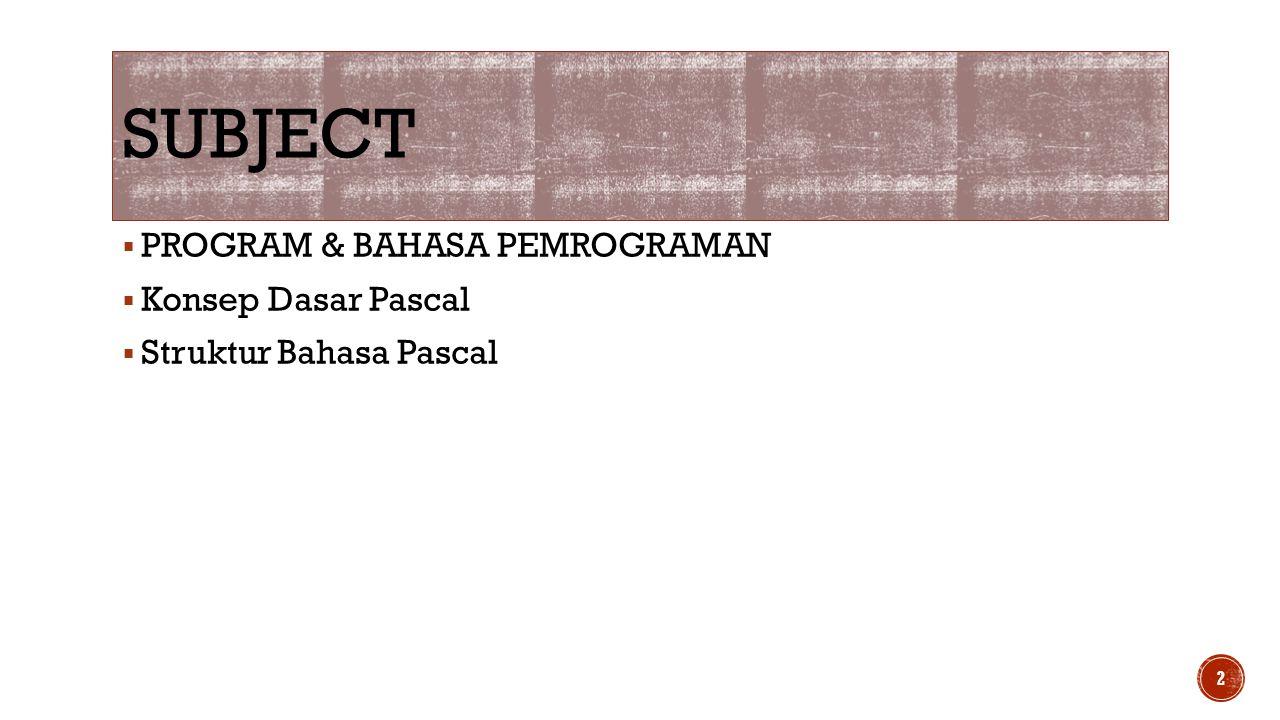 Subject PROGRAM & BAHASA PEMROGRAMAN Konsep Dasar Pascal