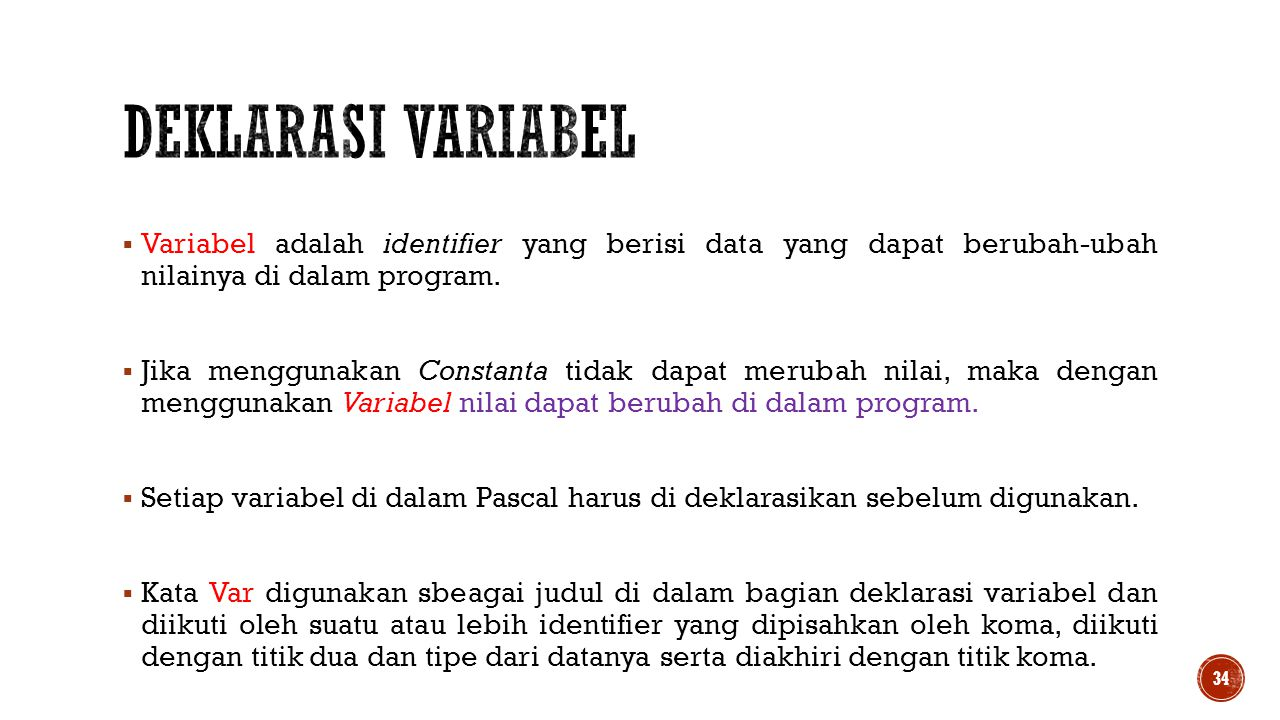 Deklarasi Variabel Variabel adalah identifier yang berisi data yang dapat berubah-ubah nilainya di dalam program.