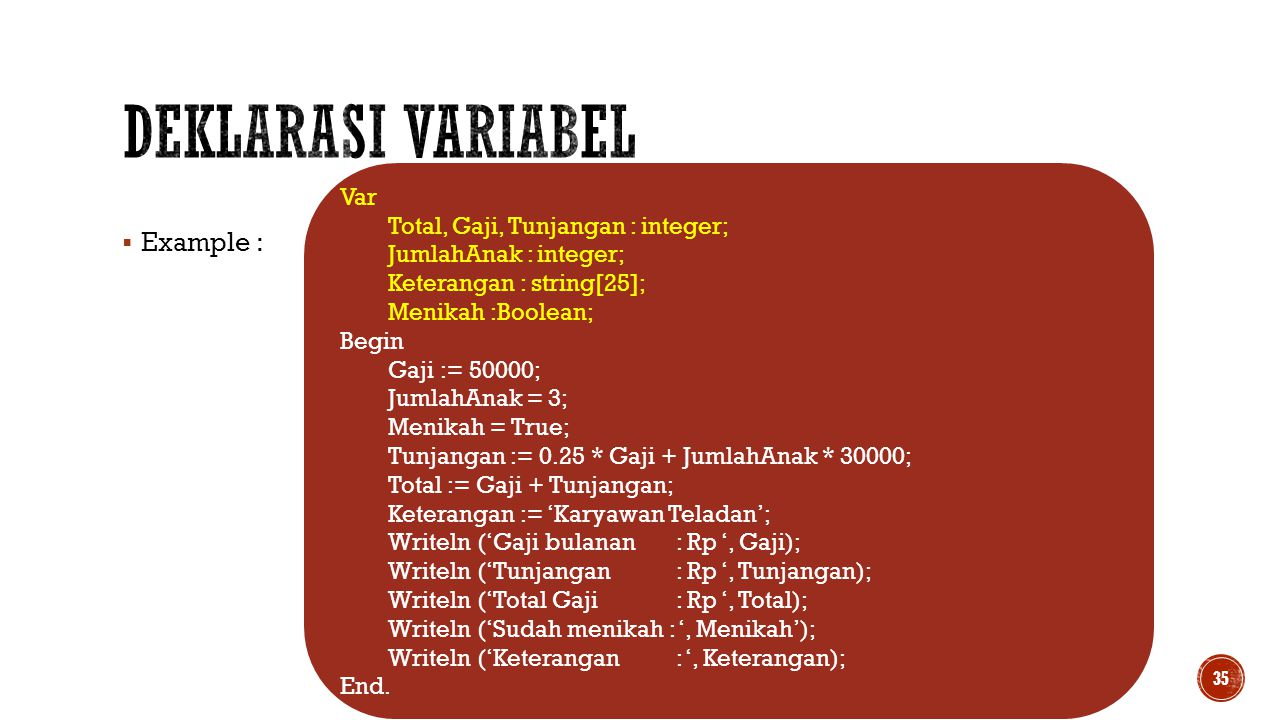 Deklarasi Variabel Example : Var Total, Gaji, Tunjangan : integer;