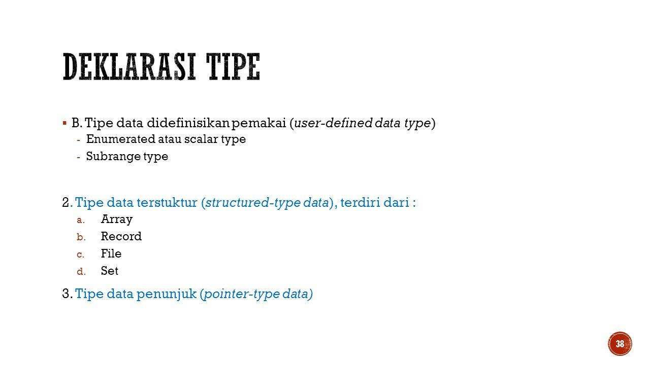 Deklarasi Tipe B. Tipe data didefinisikan pemakai (user-defined data type) Enumerated atau scalar type.