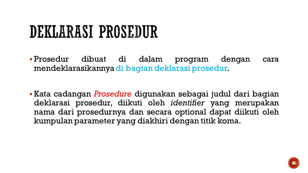 Deklarasi prosedur Prosedur dibuat di dalam program dengan cara mendeklarasikannya di bagian deklarasi prosedur.