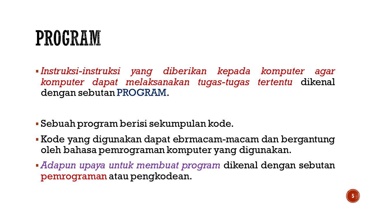 Program Instruksi-instruksi yang diberikan kepada komputer agar komputer dapat melaksanakan tugas-tugas tertentu dikenal dengan sebutan PROGRAM.