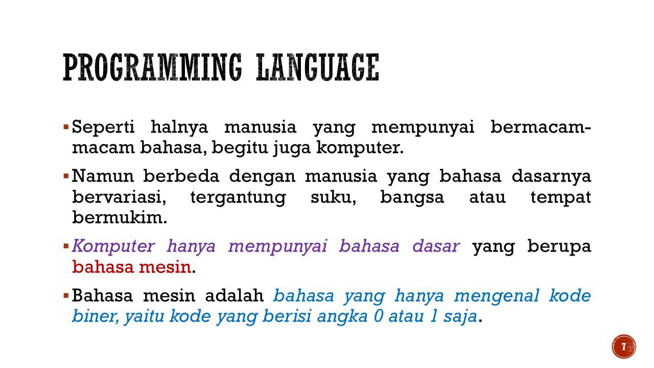 Programming language Seperti halnya manusia yang mempunyai bermacam- macam bahasa, begitu juga komputer.