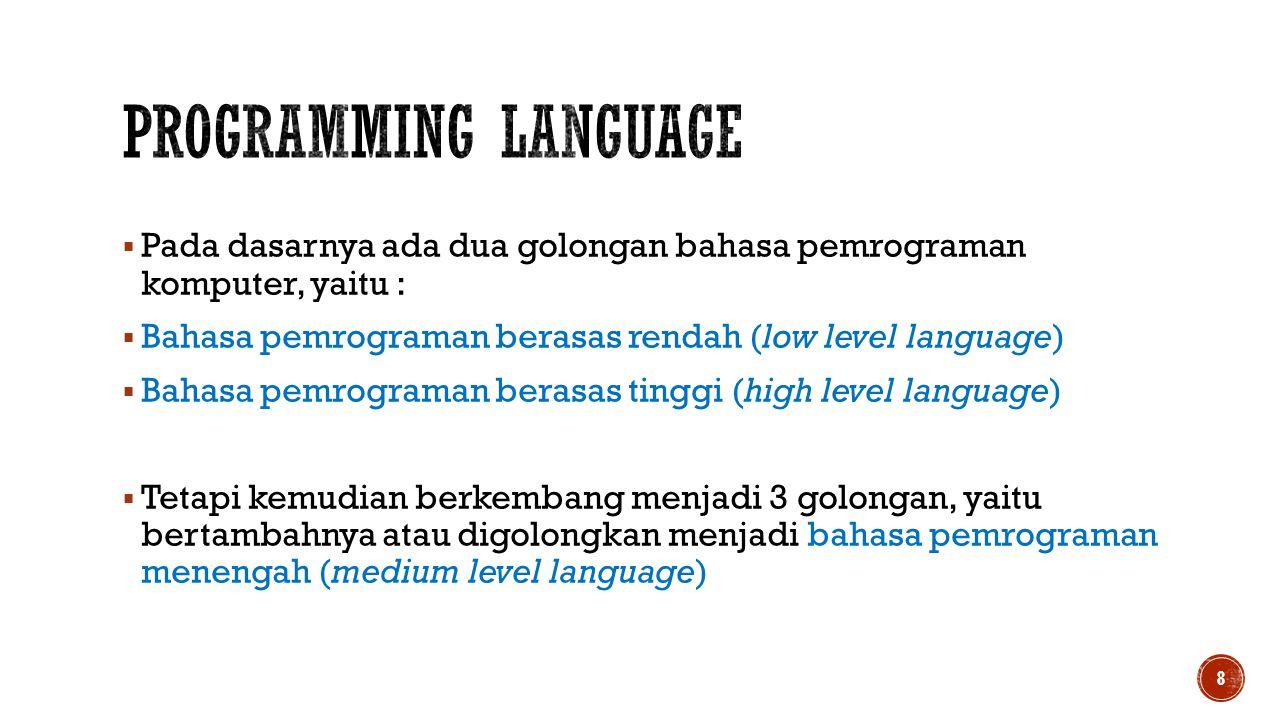 Programming language Pada dasarnya ada dua golongan bahasa pemrograman komputer, yaitu : Bahasa pemrograman berasas rendah (low level language)